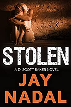 Stolen: (The DI Scott Baker Crime Series Book 2) by [Jay Nadal]