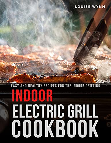 Indoor Electric Grill Cookbook: Easy and Healthy Recipes for the Indoor Grilling (English Edition)