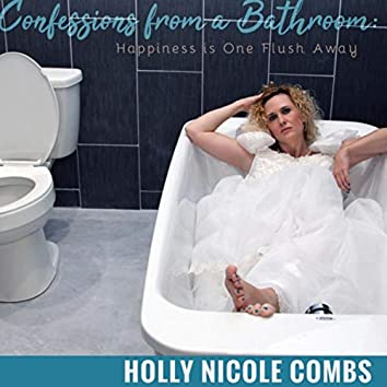 Confessions from a Bathroom: Happiness Is One Flush Away