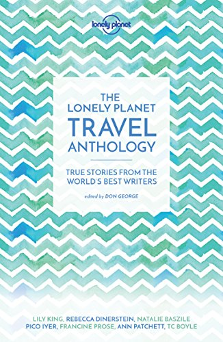 The Lonely Planet Travel Anthology: True stories from the world's best...