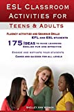 ESL Classroom Activities for Teens and Adults: ESL games, fluency activities and grammar drills for EFL and ESL students. - Shelley Ann Vernon