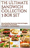 The Ultimate Sandwich Collection 3 Box Set: Deluxe Breakfast Sandwiches, Subs And Hoagies, Picnic...