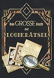Das große Buch der Logikrätsel: Über 250 Denksportaufgaben & Logikrätsel & Knobelspiele & Gehirnjogging für Erwachsene