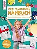 Mein allererstes Nähbuch: Genialeinfache Nähideen für Kinder ab 5 Jahren. Mit easy-peasy Schnittmusterbogen