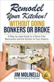 Remodel Your Kitchen Without Going Bonkers or Broke: Have a Stress-Free Renovation and Get the Kitchen of Your Dreams