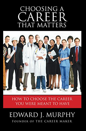 Choosing a CAREER That Matters: Executive Coach Reveals the SECRETS to Finding and Building the Career You Were Meant to Have (Career Success Series Book 2) (English Edition)