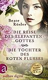 Die Reise des Elefantengottes & Die Töchter des Roten Flusses: Zwei Romane in einem E-Book