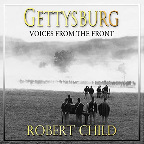 Gettysburg: Voices from the Front Audiobook By Robert Child cover art