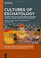 Cultures of Eschatology: Volume 1: Empires and Scriptural Authorities in Medieval Christian, Islamic and Buddhist Communities. Volume 2: Time, Death and Afterlife in Medieval Christian, Islamic and Buddhist Communities (Cultural History of Apocalyptic Thought / Kulturgeschichte Der Apokalypse)