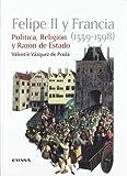 Felipe II y Francia (1559-1598): política, religión y razón de Estado (Historia)