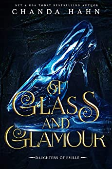 Of Glass and Glamour: A Cinderella Retelling (Daughters of Eville Book 2) by [Chanda Hahn]