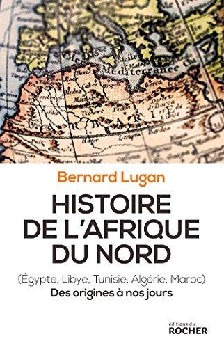 Geschichte Nordafrikas: Ägypten, Libyen, Tunesien, Algerien, Marokko. Von den Ursprüngen bis heute