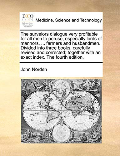 The surveiors dialogue very profitable for all men to peruse, especially lords of mannors, ... farmers and husbandmen. Divided into three books, ... with an exact index. The fourth edition.
