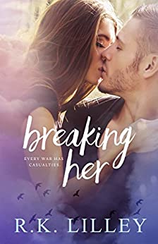 Breaking Her (Love is War Book 2) by [R.K. Lilley]