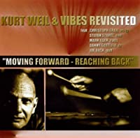 Moving Forward - Reaching Back by Kurt & Vibes Revisited Weil (2000-05-16)
