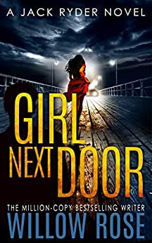 GIRL NEXT DOOR: An edge of your seat - vicious serial killer thriller. (Jack Ryder Book 5) by [Willow Rose]