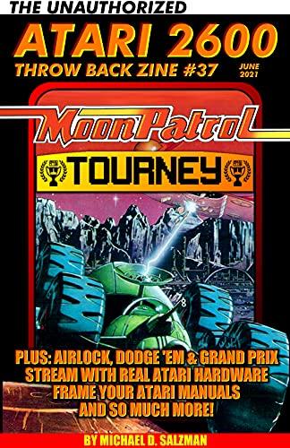 The Unauthorized Atari 2600 Throw Back Zine #37: Moon Patrol Tourney, Dodge 'Em, Airlock, Turbo Arcade, Grand Prix And So Much More! (English Edition)