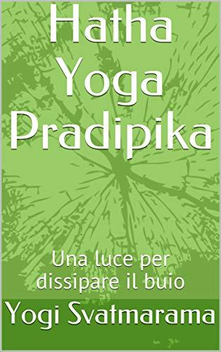 Hatha Yoga Pradipika: Una luce per dissipare il buio (Hatha Yoga Classico) (Italian Edition)