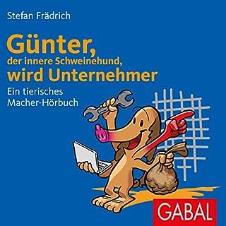 Günter, der innere Schweinehund, wird Unternehmer: Ein tierisches Macher-Hörbuch Titelbild