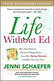 Life Without Ed: How One Woman Declared Independence from Her Eating Disorder and How You Can Too by [Jenni Schaefer]