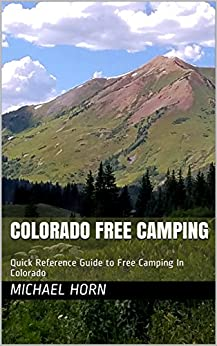 Colorado Free Camping: A Quick Reference Guide to Free Camping in Colorado by [Michael Horn]