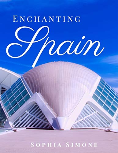 Enchanting Spain: A Beautiful Photography Coffee Table Photobook Tour Guide Book with Photo Pictures of the Spectacular Country and its Cities within Europe. (Picture Book)