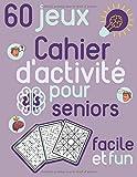 Cahier d'activité pour seniors facile et fun 60 jeux: Sudoku, jeux de coloriage et de...