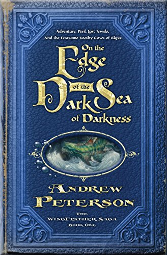 On the Edge of the Dark Sea of Darkness: Adventure. Peril. Lost Jewels. And the Fearsome Toothy Cows of Skree. (The Wingfeather Saga, Band 1)