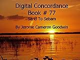 Sarid To Sebam - Digital Concordance Book 77 (Digital Concordance Of The Bible) (English Edition)
