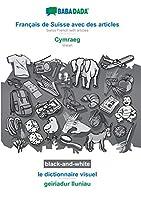 BABADADA black-and-white, Français de Suisse avec des articles - Cymraeg, le dictionnaire visuel - geiriadur lluniau: Swiss French with articles - Welsh, visual dictionary
