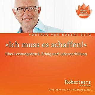 Ich muss es schaffen                   Autor:                                                                                                                                 Robert Betz                               Sprecher:                                                                                                                                 Robert Betz                      Spieldauer: 1 Std. und 16 Min.     36 Bewertungen     Gesamt 4,6