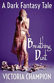 Breathing Dust: A Dark Fantasy Tale by [Victoria Champion]