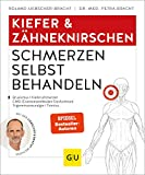 Kiefer & Zähneknirschen Schmerzen selbst behandeln: Bei Gelenkschmerzen, Zähneknirschen, chronischen Gesichtsschmerzen, myofaszialen Schmerzen (GU...