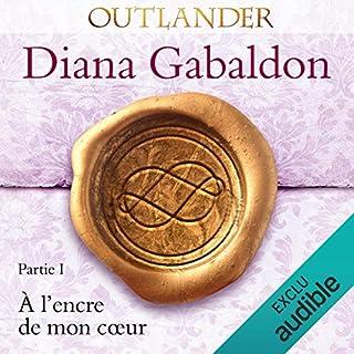 À l'encre de mon cœur 1     Outlander 8.1              De :                                                                                                                                 Diana Gabaldon                               Lu par :                                                                                                                                 Marie Bouvier                      Durée : 24 h et 12 min     21 notations     Global 4,7