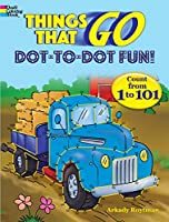 Things That Go Dot-to-Dot Fun!: Count from 1 to 101 (Dover Children's Activity Books)