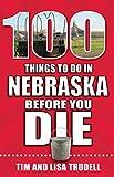 100 Things to Do in Nebraska Before You Die (100 Things to Do Before You Die)