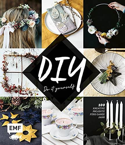DIY – Do it yourself: 100 kreative Projekte fürs ganze Jahr