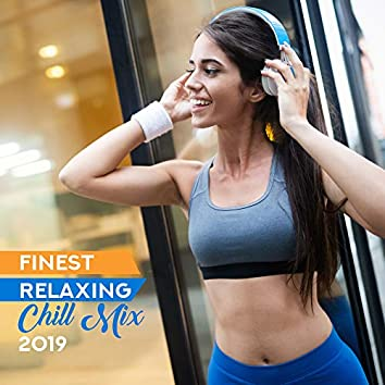 Finest Relaxing Chill Mix 2019 – Selection of Relaxing Chillout Deep Beats & Ambient, Total Calming Down & Rest, Enjoy the Free Time with Best Songs