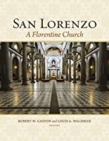 San Lorenzo: A Florentine Church (Villa I Tatti Series)