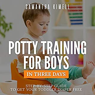 Potty Training for Boys in Three Days: Step-by-Step Guide to Get Your Toddler Diaper Free audiobook cover art