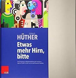 Gerald Hüther - Etwas mehr Hirn, bitte