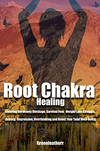 Root Chakra Healing: Clearing the Money Blockage, Survival Fear, Weight Loss Struggle, Anxiety, Depression, Overthinking and Boost Your Total Well-being (English Edition)