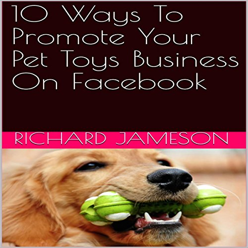10 Ways to Promote Your Pet Toys Business on Facebook audiobook cover art