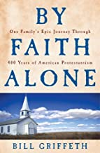 By Faith Alone: One Family's Epic Journey Through 400 Years of American Protestantism