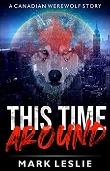 This Time Around: A Canadian Werewolf Story by [Mark Leslie]