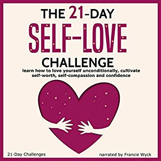 The 21-Day Self-Love Challenge     Learn How to Love Yourself Unconditionally, Cultivate Self-Worth, Self-Compassion and Confidence: 21-Day Challenges, Volume 6              By:                                                                                                                                 21 Day Challenges                               Narrated by:                                                                                                                                 Amy Johnson                      Length: 1 hr and 8 mins     165 ratings     Overall 4.0