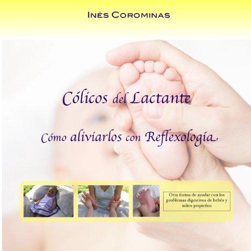 Cólicos del Lactante. Cómo aliviarlos con reflexologia (Spanish Edition)