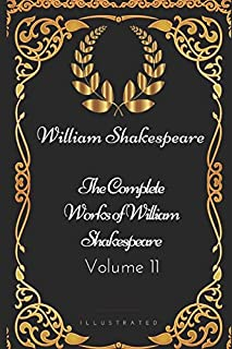 The Complete Works of William Shakespeare - Volume 11: By William Shakespeare - Illustrated
