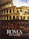 Roma. Sueno de un viaje. Ediz. illustrata