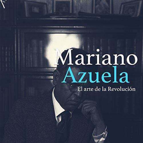 Mariano Azuela: El arte de la revolución [Mariano Azuela: The Art of Revolution] copertina